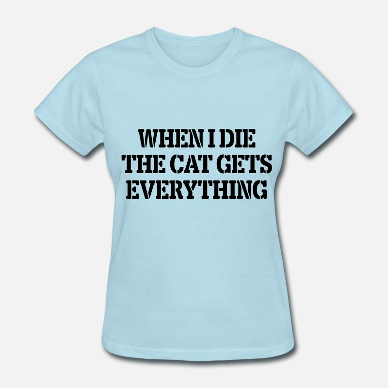 Cat Lady T-Shirts - When I Die The Cat Gets Everything - Women's T-Shirt powder blue