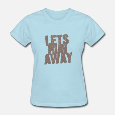 Let's Run Away - Women's T-Shirt