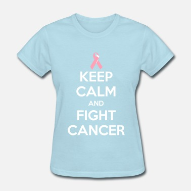 Keep Calm And Fight Cancer Keep Calm and Fight Cancer - Women's T-Shirt