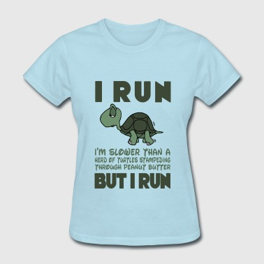I Run. I'm slower than a turtle but I Run - Women's T-Shirt