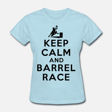 Barrel Racing Kids Race Keep Calm and Barrel Race - Women's T-Shirt