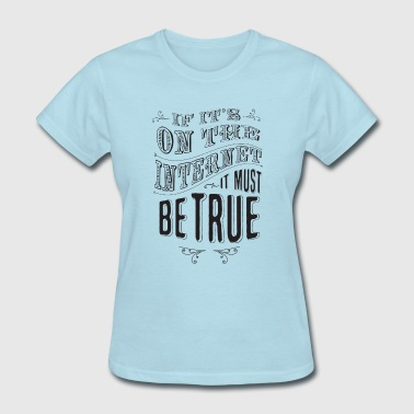 If it's on the internet i - Women's T-Shirt