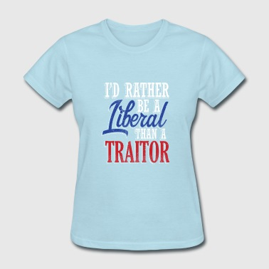 Rather Liberal Than Traitor - Women's T-Shirt