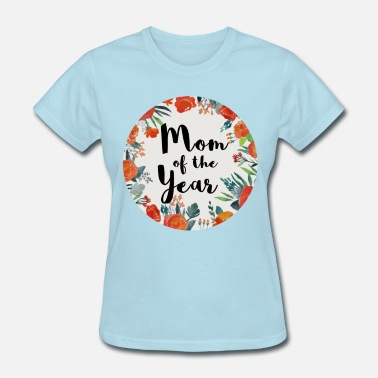Mom Of The Year Mom Of The Year - Women's T-Shirt