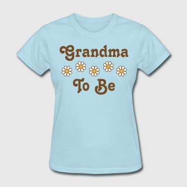 Grandma To Be - Women's T-Shirt