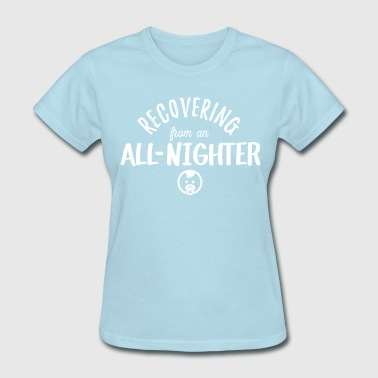 Recovering from an All-Nighter - Baby - Women's T-Shirt