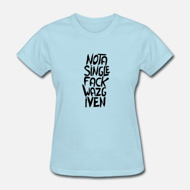 Single Insults Not a single F**CK was given. - Women's T-Shirt