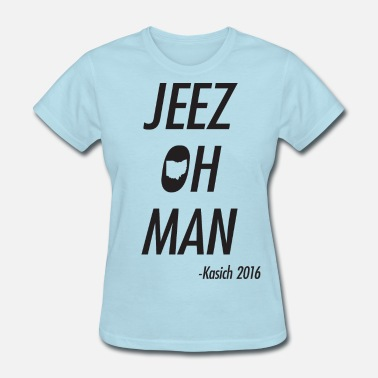 Presidential Quotes Jeez Oh Man Kasich 2016 - Women's T-Shirt