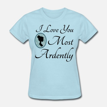 Jane Austen Quote Jane Austen Love Ardently Quote - Women's T-Shirt