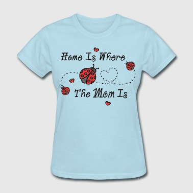 Ladybug Home Is Mom - Women's T-Shirt