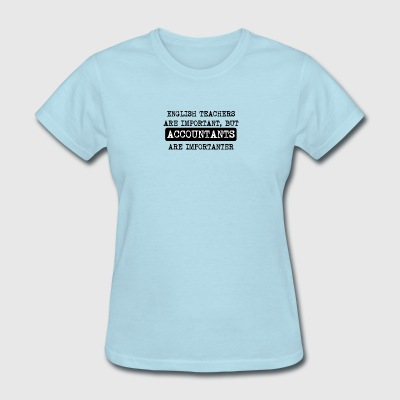 Accountants Are Importanter - Women's T-Shirt