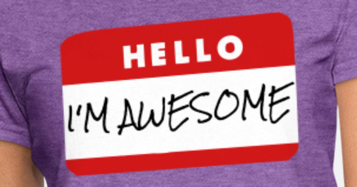 170e41242ff1 Hello, I'm Awesome Women's T-Shirt | Spreadshirt