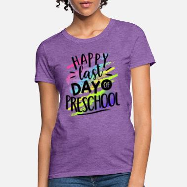 575f8ec65f Happy Last Day Preschool Teacher T-Shirts - Women's ...