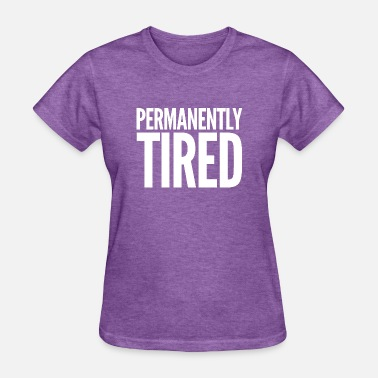 Permanent Permanently Tired - Women's T-Shirt