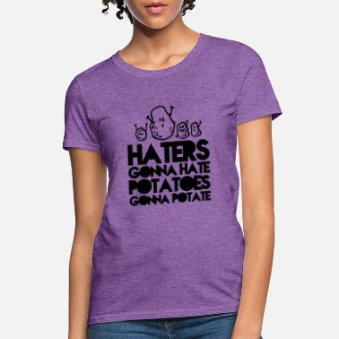 daf22c523 Short Funny Quotes haters gonna hate, potatoes gonna potate - Women's. Women's  T-Shirt