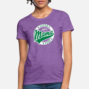 Yo Mama 100 percent PURE SUPER MAMA 2C - Women's T-Shirt