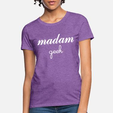 Madame Madam Geek - Women's T-Shirt