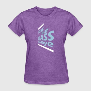 kiss our clASS goodbye - Women's T-Shirt