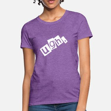 ugh upset anger annoy angry scream - Women's T-Shirt