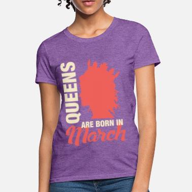 e55eb3eb Born In March Queens Are Born In March - Women's T-. Women's T-Shirt
