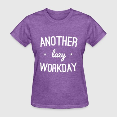 Another Lazy Workday - Women's T-Shirt