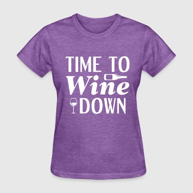 Wind Down Time To Wine Down - Women's T-Shirt