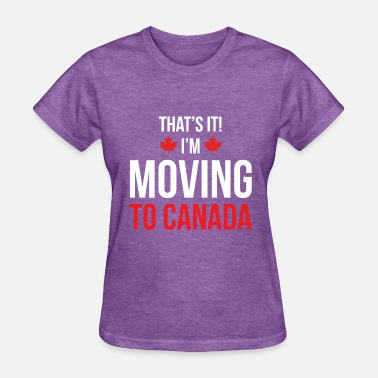 Moving Moving to Canada - Women's T-Shirt