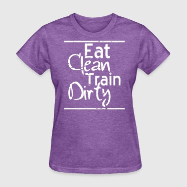 Dirty Coach Eat Clean Train Dirty - Women's T-Shirt