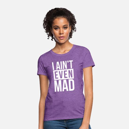 Angry T-Shirts - I AIN'T EVEN MAD - Women's T-Shirt purple heather