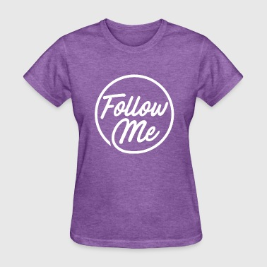 Follow Me - Women's T-Shirt