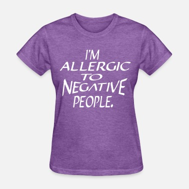 Negativity Allergic - Women's T-Shirt