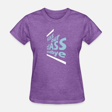 Kiss This Class Goodbye kiss our clASS goodbye - Women's T-Shirt