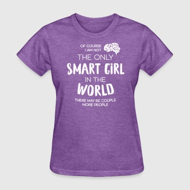 The Only Smart Girl - Women's T-Shirt