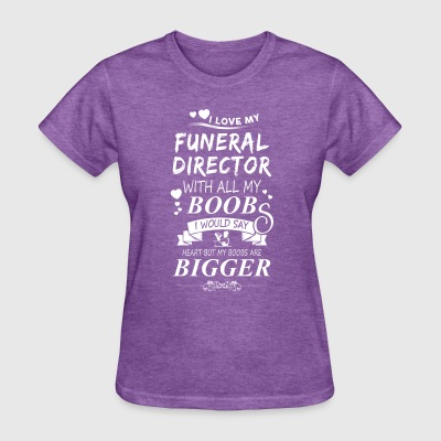 Funeral Director I Love My Funeral Director - Women's T-Shirt