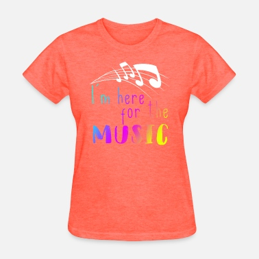 I-m-here-to-party I m here for the music - Women's T-Shirt