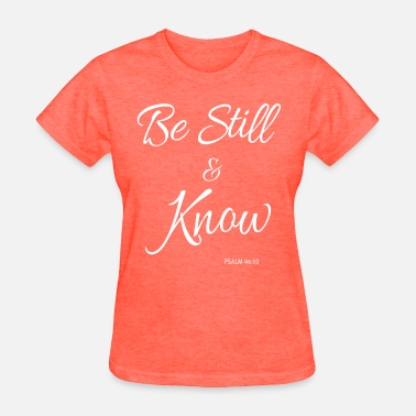 Be Still And Know Be Still & Know - Women's T-Shirt