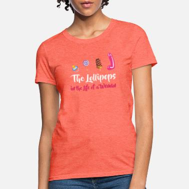 Lollipop Sex The Lollipops In The Life Of A Woman - Women's T-Shirt