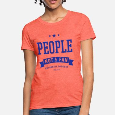 Disgust I Hate People (Not A Fan) - Women's T-Shirt