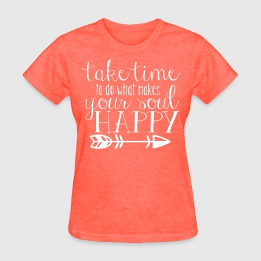 Boutique Take Time to Do What Makes Your Soul Happy - Women's T-Shirt