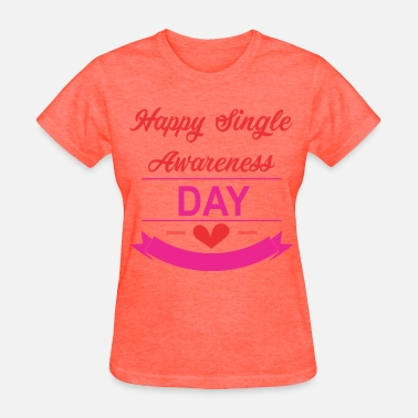 Happy Single Awareness Day - Women's T-Shirt