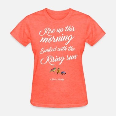 Good Morning World Rise up this morning - Women's T-Shirt