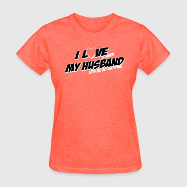 I Love It When My Husband Lets Me Go Shopping - Women's T-Shirt