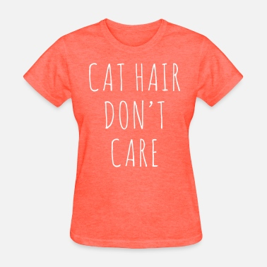 Funny Hair Cat Hair Funny Quote - Women's T-Shirt