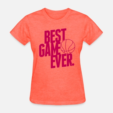 Basketball - Best Game Ever basketball - best game ever - Women's T-Shirt