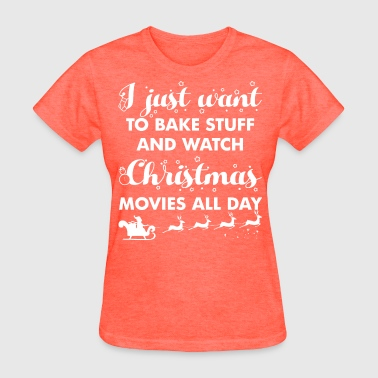 I just want to bake stuff and watch Christmas - Women's T-Shirt