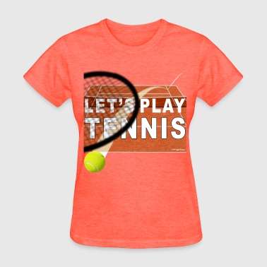 Lets Play Tennis Let's Play Tennis T Shirts, Clay Court - Women's T-Shirt