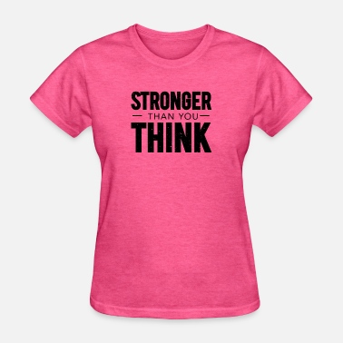 Think Stronger Than You Think - Women's T-Shirt