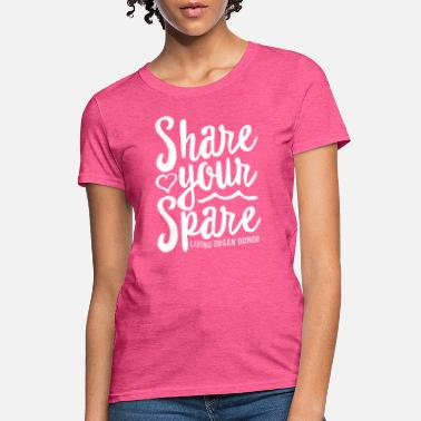 Share Kidney Organ Donor Share Your Spare Transplant - Women's T-Shirt