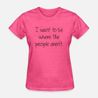 Alone Quote I Want To Be - Women's T-Shirt