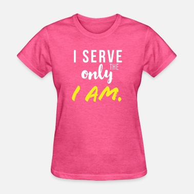 Serve Church I Serve the only I AM. - Women's T-Shirt